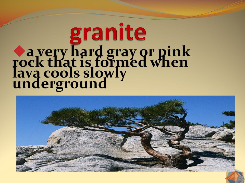 granite a very hard gray or pink rock that is formed when lava cools slowly underground