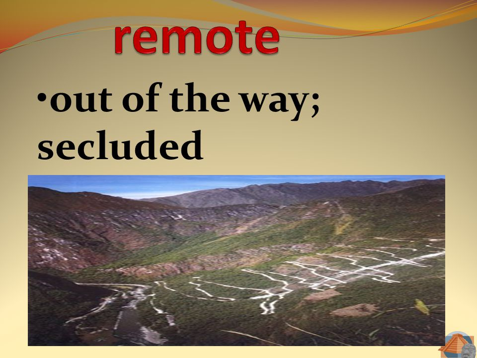 remote out of the way; secluded