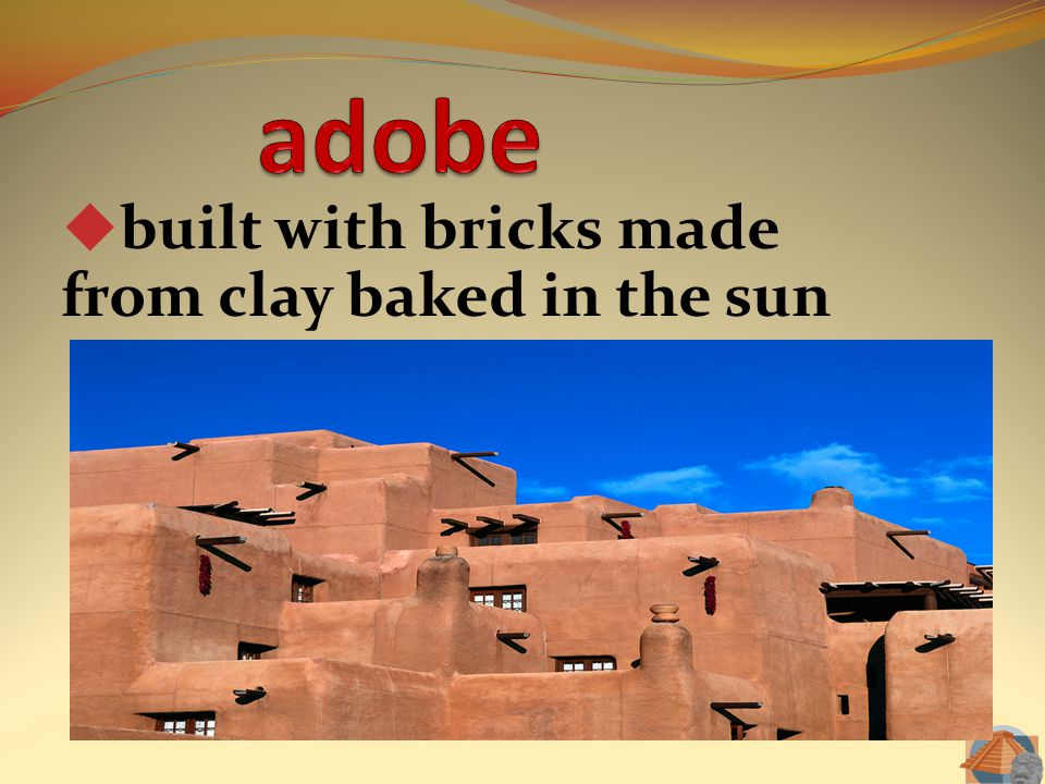 built with bricks made from clay baked in the sun