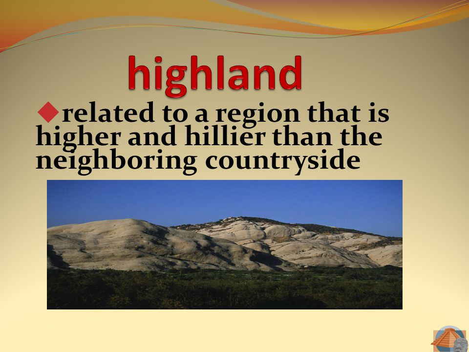 highland related to a region that is higher and hillier than the neighboring countryside
