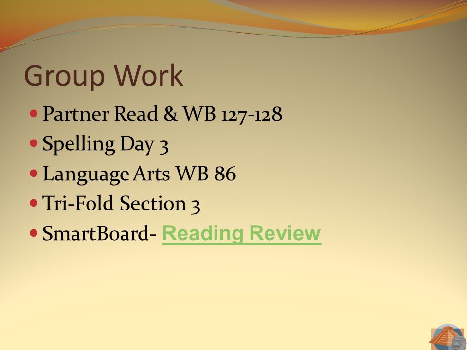 Group Work Partner Read & WB 127-128 Spelling Day 3