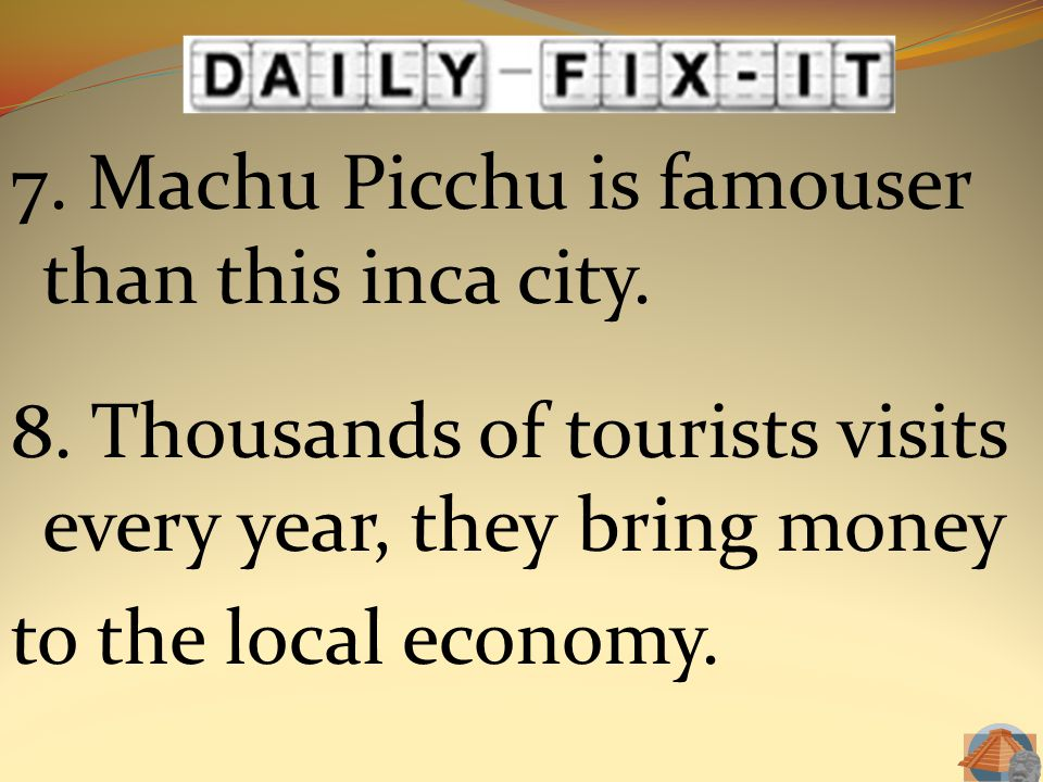 7. Machu Picchu is famouser than this inca city. 8