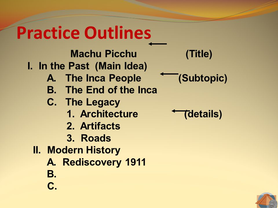 Practice Outlines Machu Picchu (Title) I. In the Past (Main Idea)