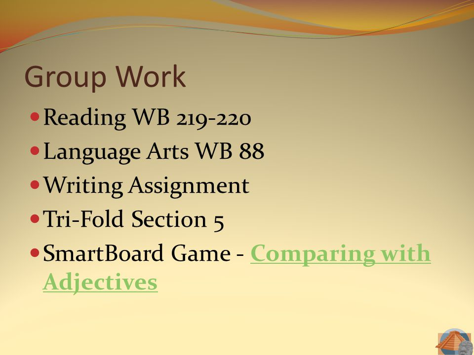 Group Work Reading WB 219-220 Language Arts WB 88 Writing Assignment