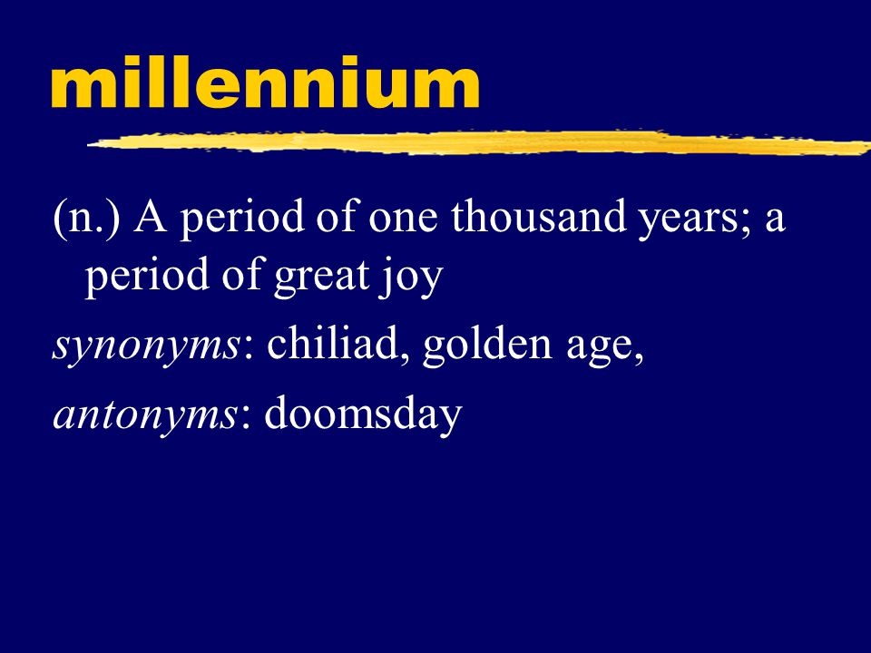 millennium (n.) A period of one thousand years; a period of great joy