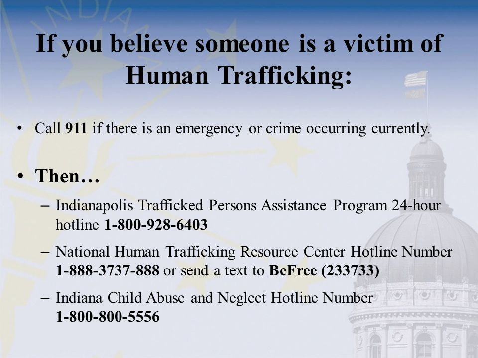 If you believe someone is a victim of Human Trafficking: