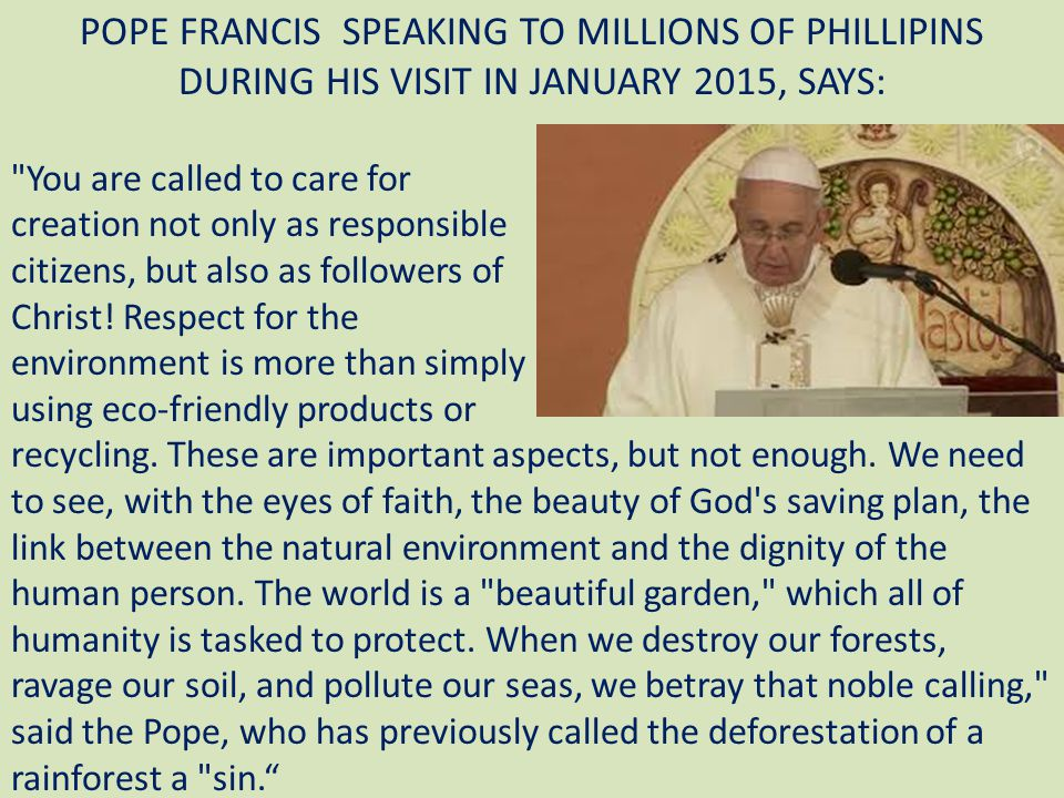 POPE FRANCIS SPEAKING TO MILLIONS OF PHILLIPINS DURING HIS VISIT IN JANUARY 2015, SAYS: