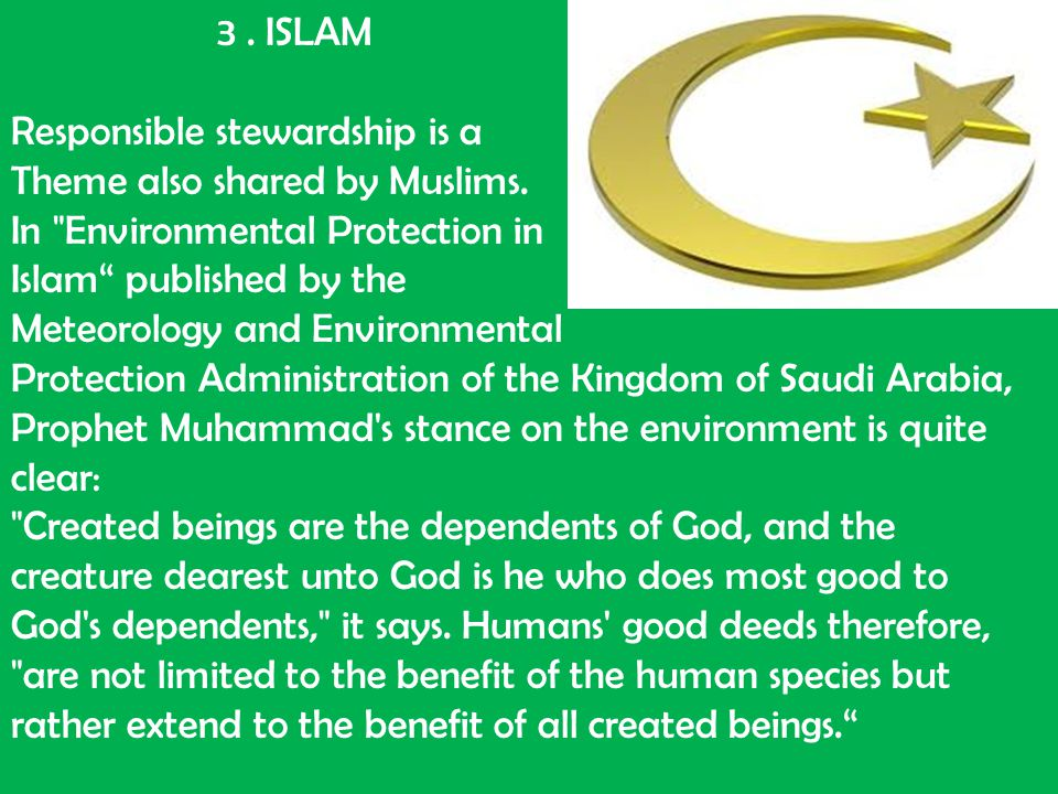 3 . ISLAM Responsible stewardship is a. Theme also shared by Muslims. In Environmental Protection in.