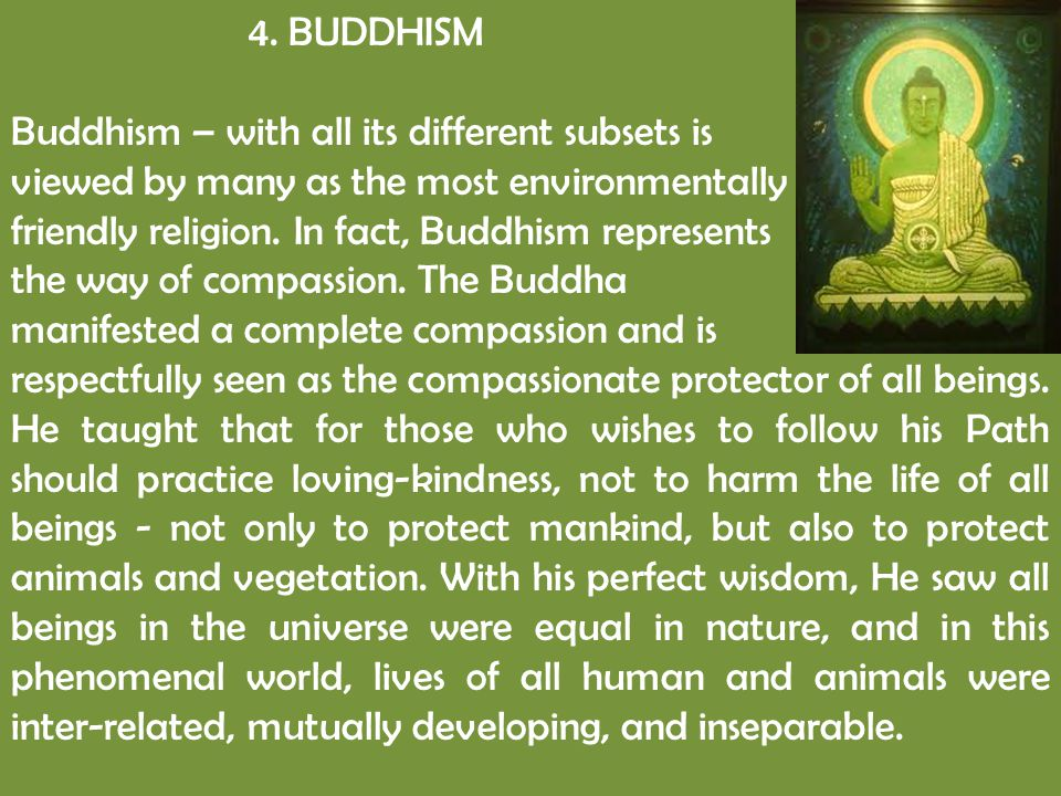 4. BUDDHISM Buddhism – with all its different subsets is. viewed by many as the most environmentally.