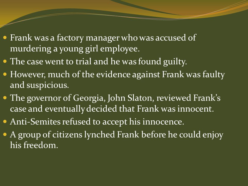 Frank was a factory manager who was accused of murdering a young girl employee.