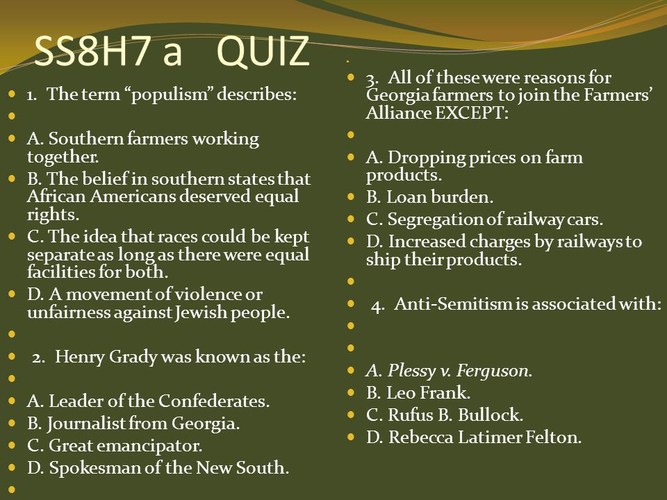 SS8H7 a QUIZ 3. All of these were reasons for Georgia farmers to join the Farmers' Alliance EXCEPT: