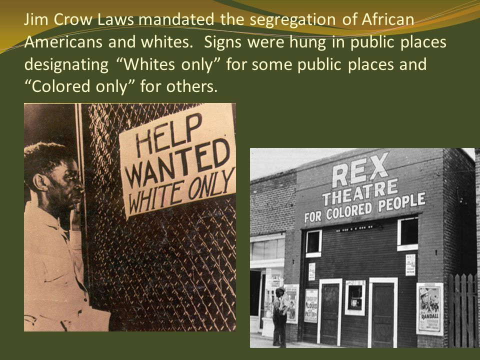 Jim Crow Laws mandated the segregation of African Americans and whites