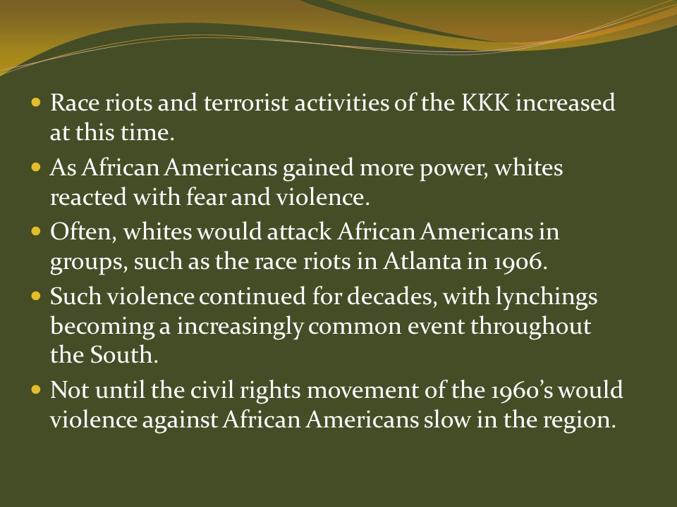 Race riots and terrorist activities of the KKK increased at this time.