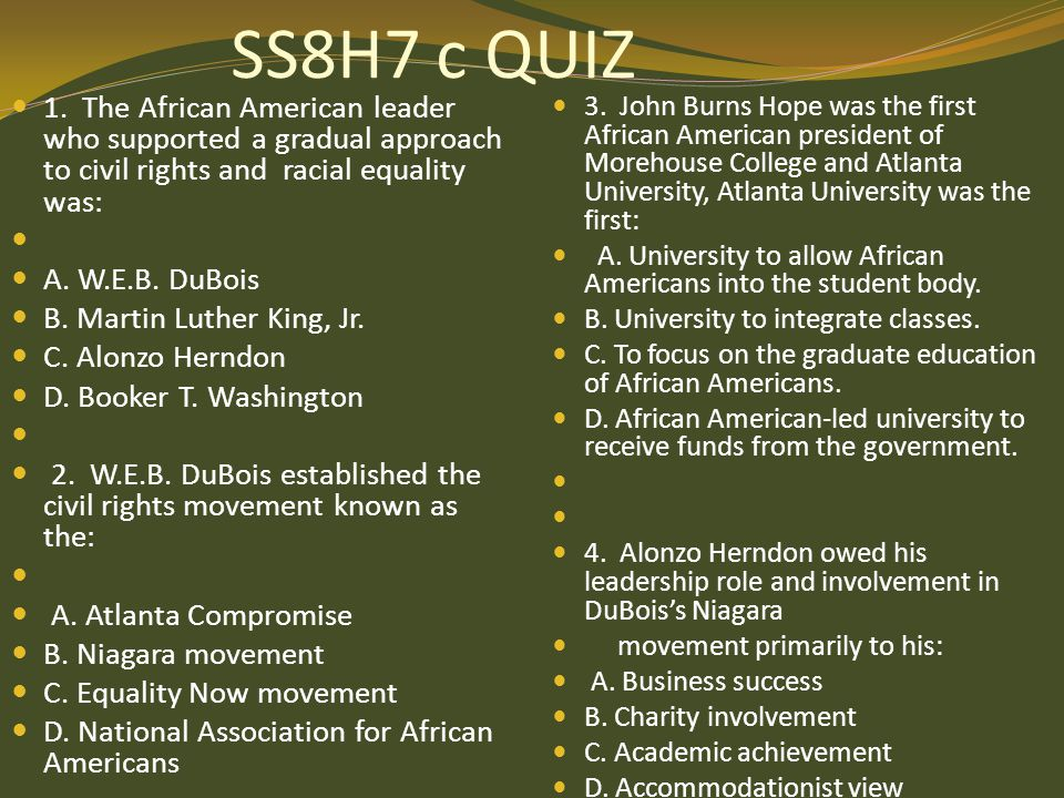 SS8H7 c QUIZ 1. The African American leader who supported a gradual approach to civil rights and racial equality was: