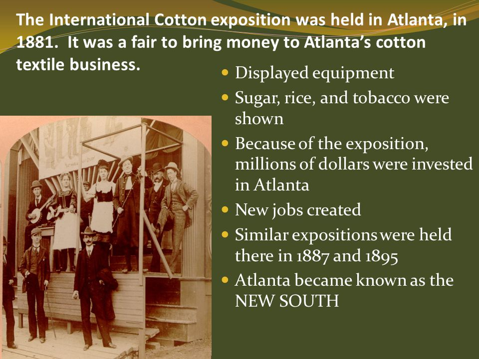 The International Cotton exposition was held in Atlanta, in 1881