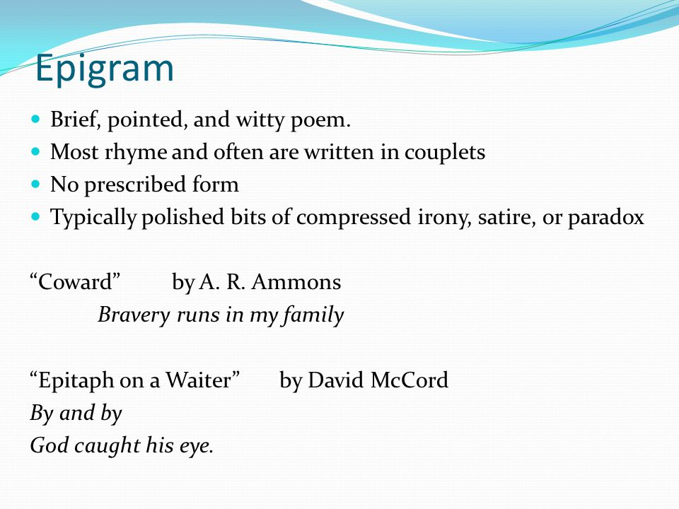 Epigram Brief, pointed, and witty poem.