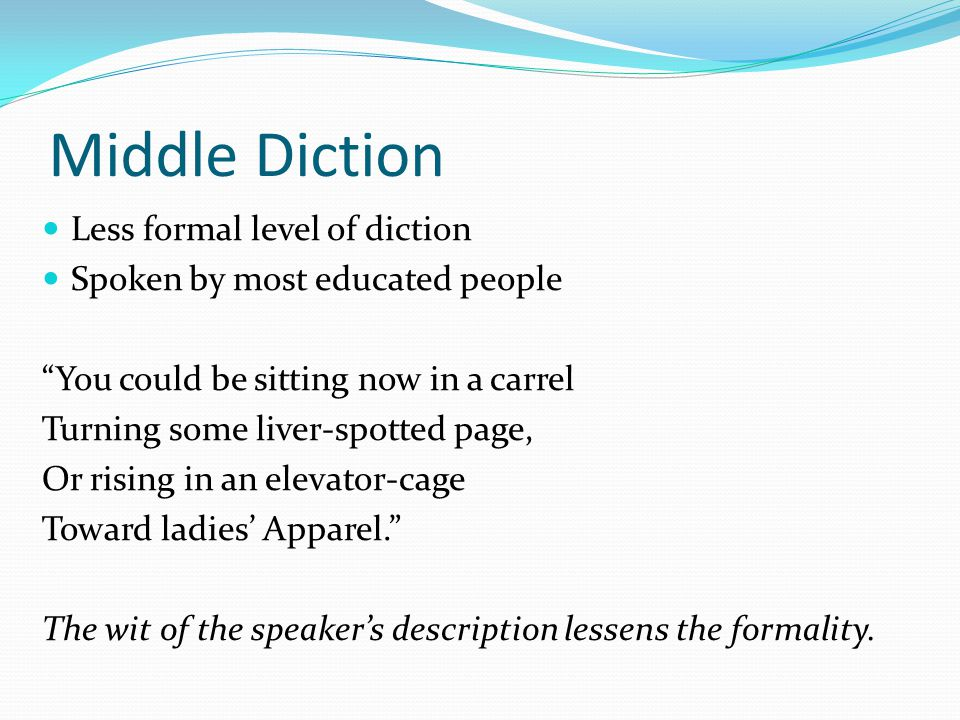 Middle Diction Less formal level of diction
