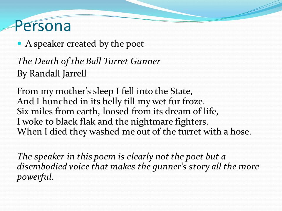 Persona A speaker created by the poet