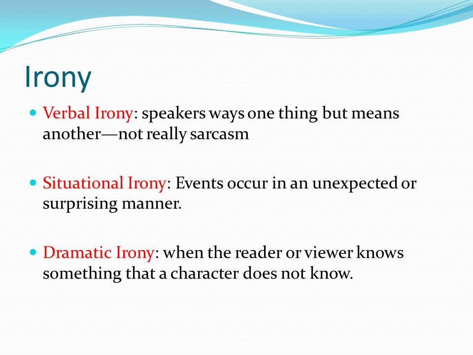 Irony Verbal Irony: speakers ways one thing but means another—not really sarcasm.