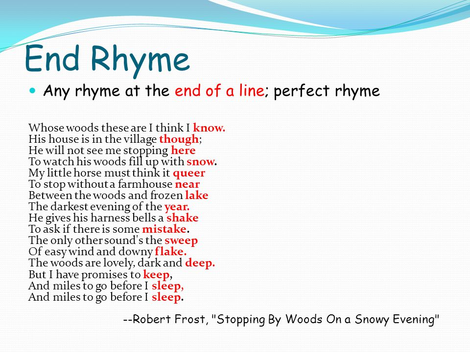 End Rhyme Any rhyme at the end of a line; perfect rhyme