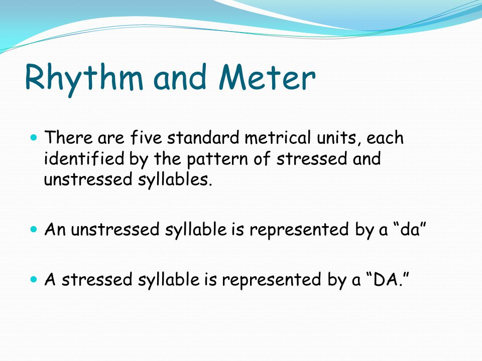 Rhythm and Meter There are five standard metrical units, each identified by the pattern of stressed and unstressed syllables.