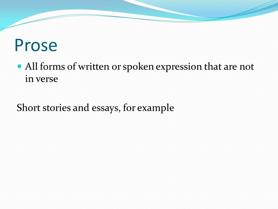 Prose All forms of written or spoken expression that are not in verse