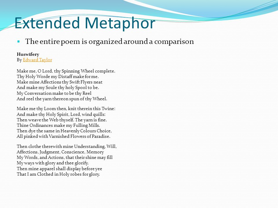 Extended Metaphor The entire poem is organized around a comparison