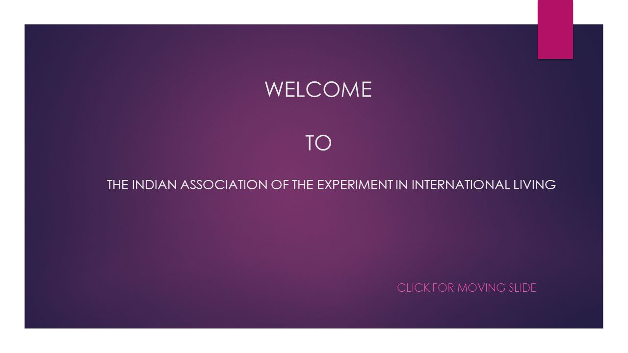 WELCOME TO THE INDIAN ASSOCIATION OF THE EXPERIMENT IN INTERNATIONAL LIVING