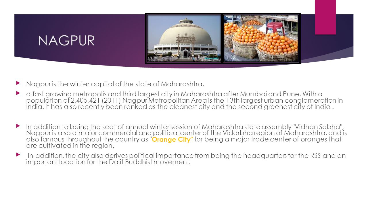 NAGPUR Nagpur is the winter capital of the state of Maharashtra,