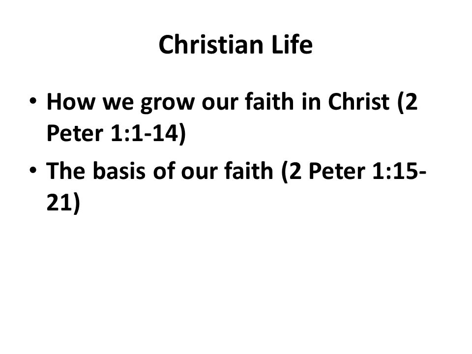 Christian Life How we grow our faith in Christ (2 Peter 1:1-14)