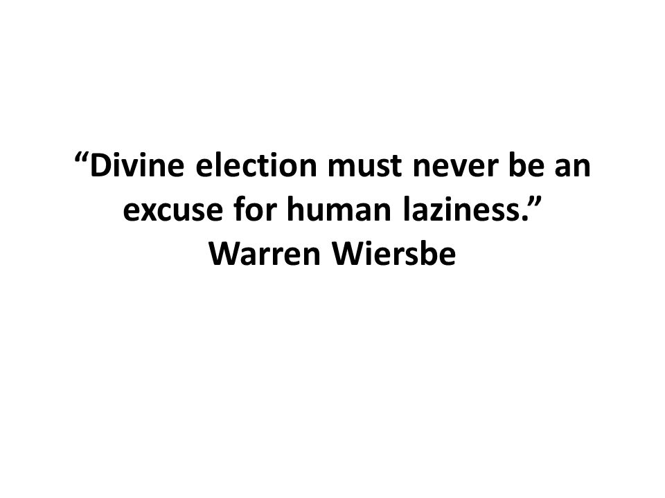 Divine election must never be an excuse for human laziness