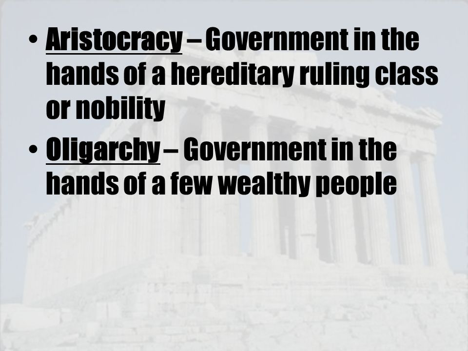 Aristocracy – Government in the hands of a hereditary ruling class or nobility