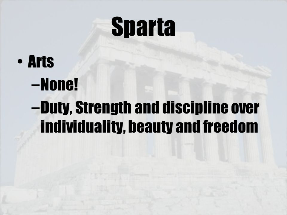 Sparta Arts None! Duty, Strength and discipline over individuality, beauty and freedom