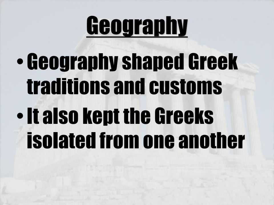 Geography Geography shaped Greek traditions and customs