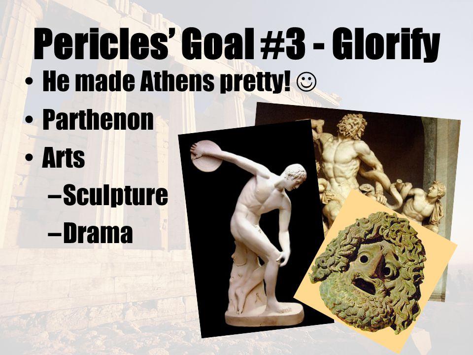 Pericles' Goal #3 - Glorify