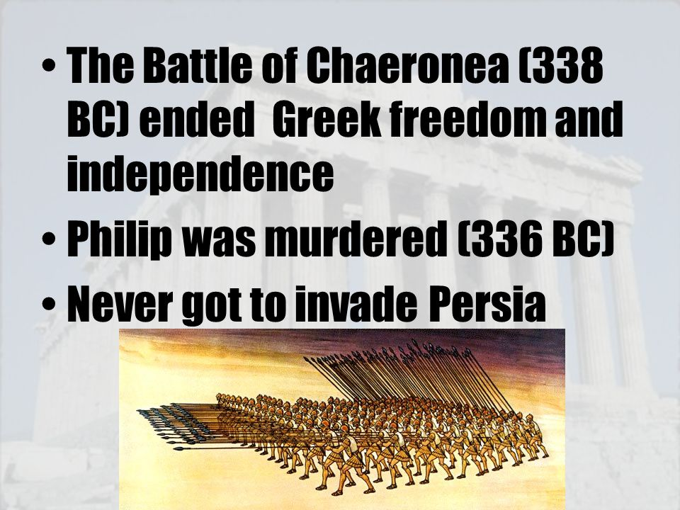 The Battle of Chaeronea (338 BC) ended Greek freedom and independence