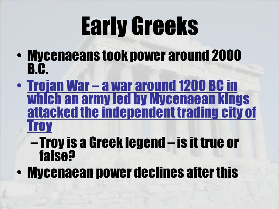 Early Greeks Mycenaeans took power around 2000 B.C.