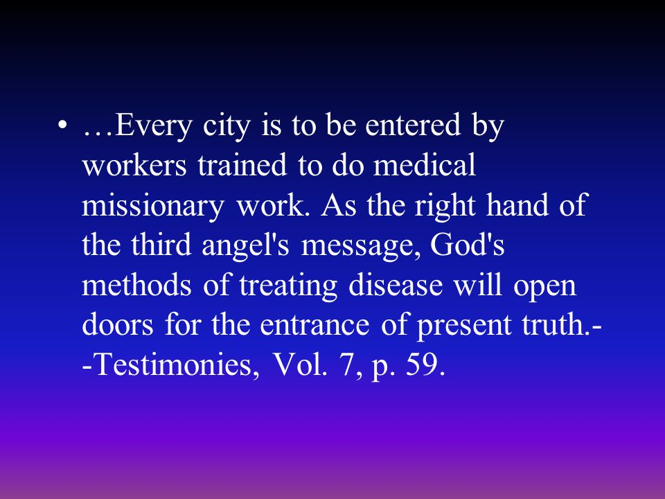 …Every city is to be entered by workers trained to do medical missionary work.