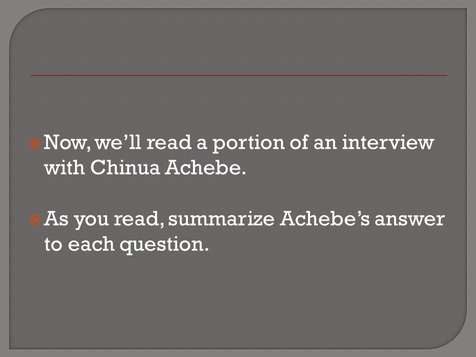 Now, we'll read a portion of an interview with Chinua Achebe.