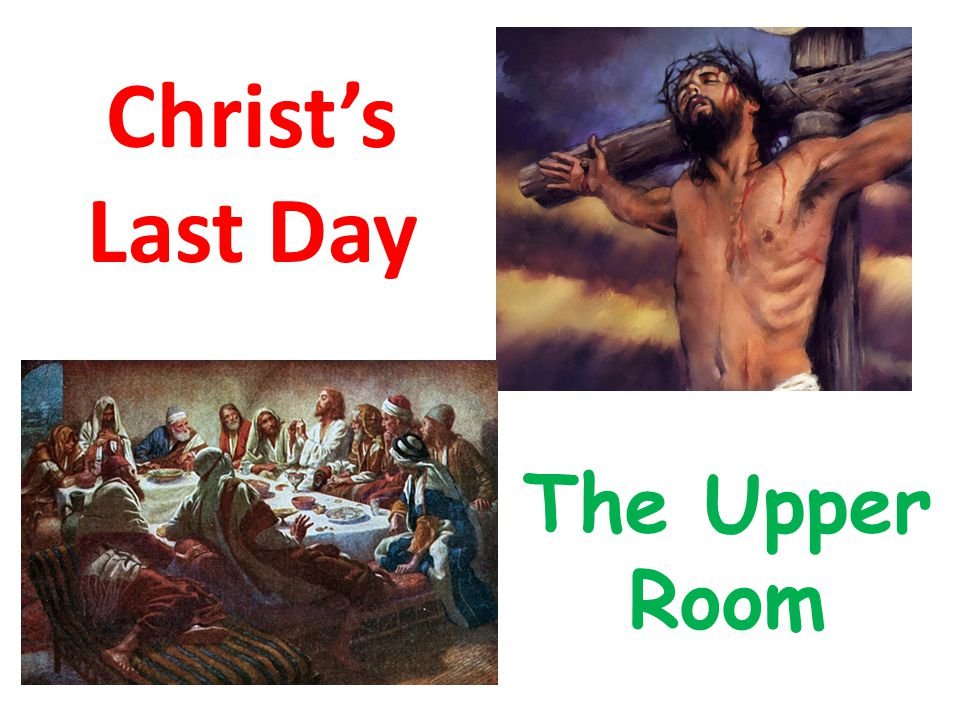 Christ's Last Day The Upper Room