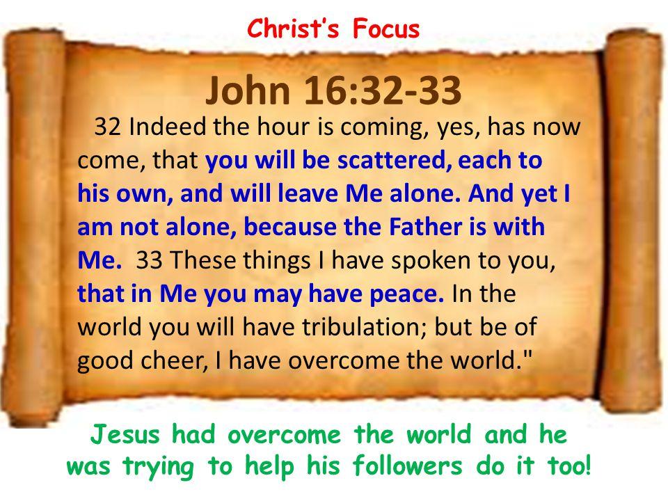 Christ's Focus John 16:32-33.