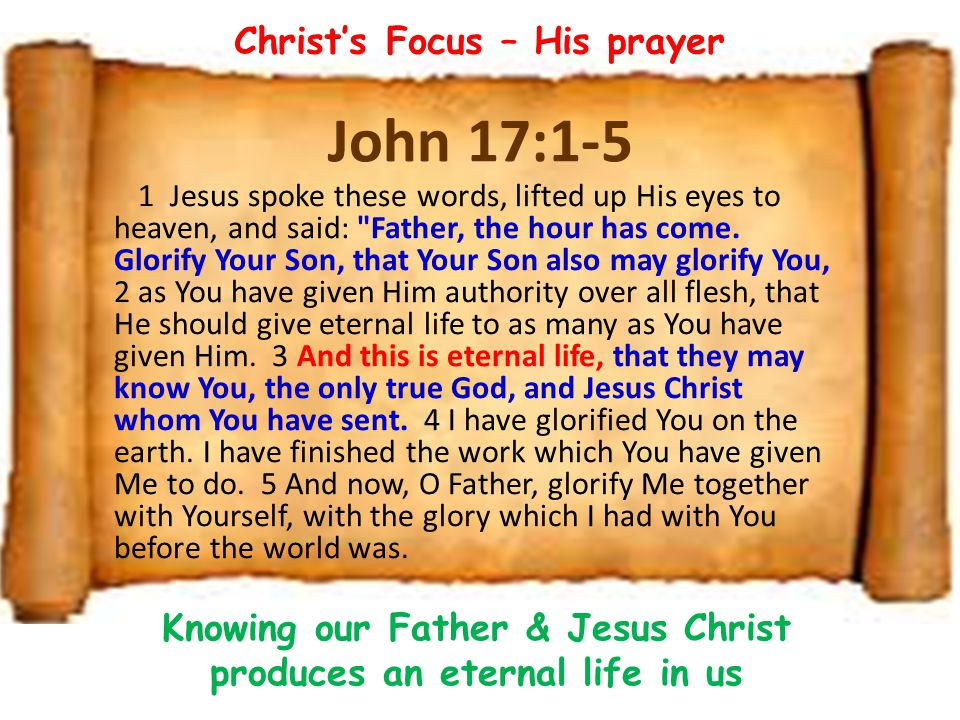 John 17:1-5 Christ's Focus – His prayer