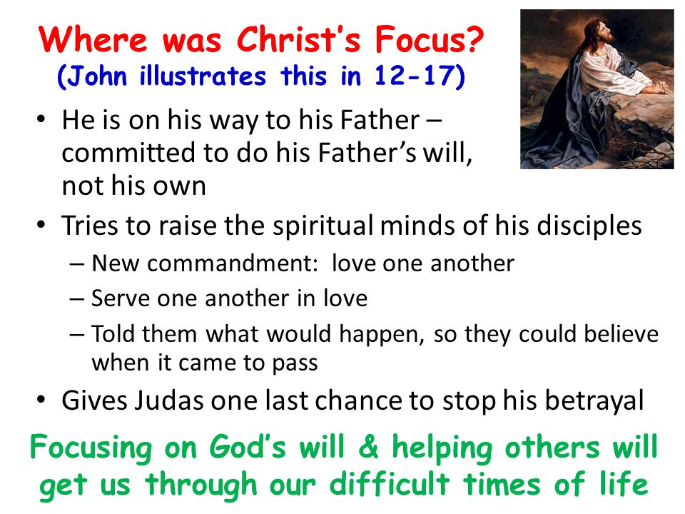 Where was Christ's Focus (John illustrates this in 12-17)