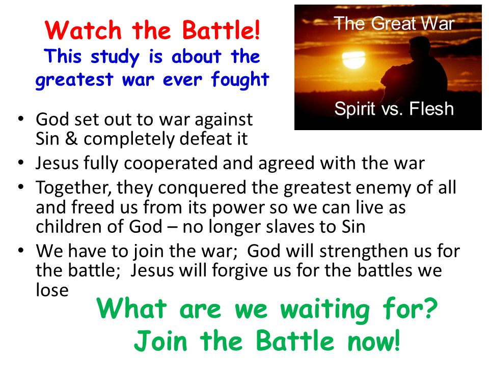 Watch the Battle! This study is about the greatest war ever fought