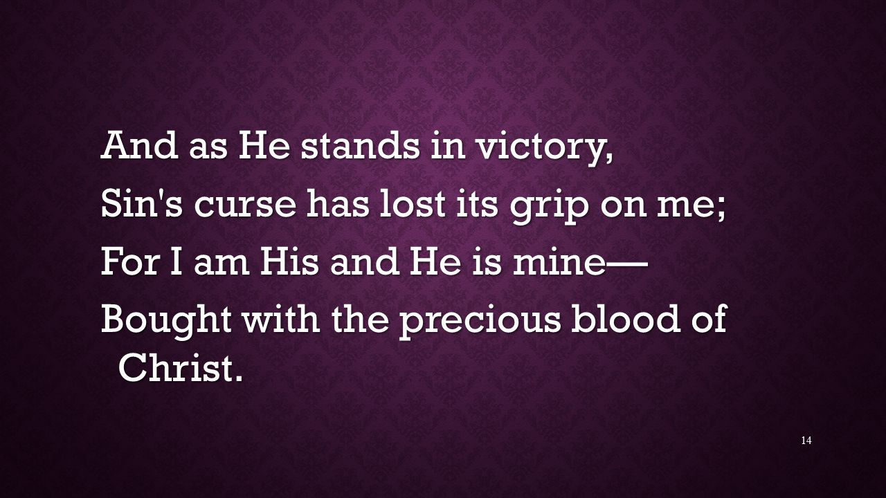 And as He stands in victory,