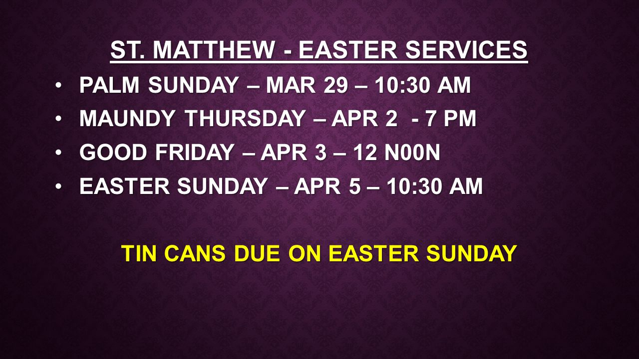 ST. MATTHEW - EASTER SERVICES TIN CANS DUE ON EASTER SUNDAY