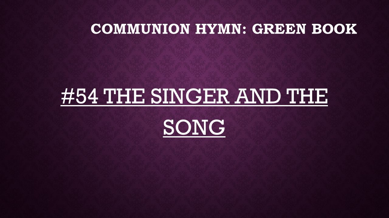 Communion Hymn: GREEN BOOK