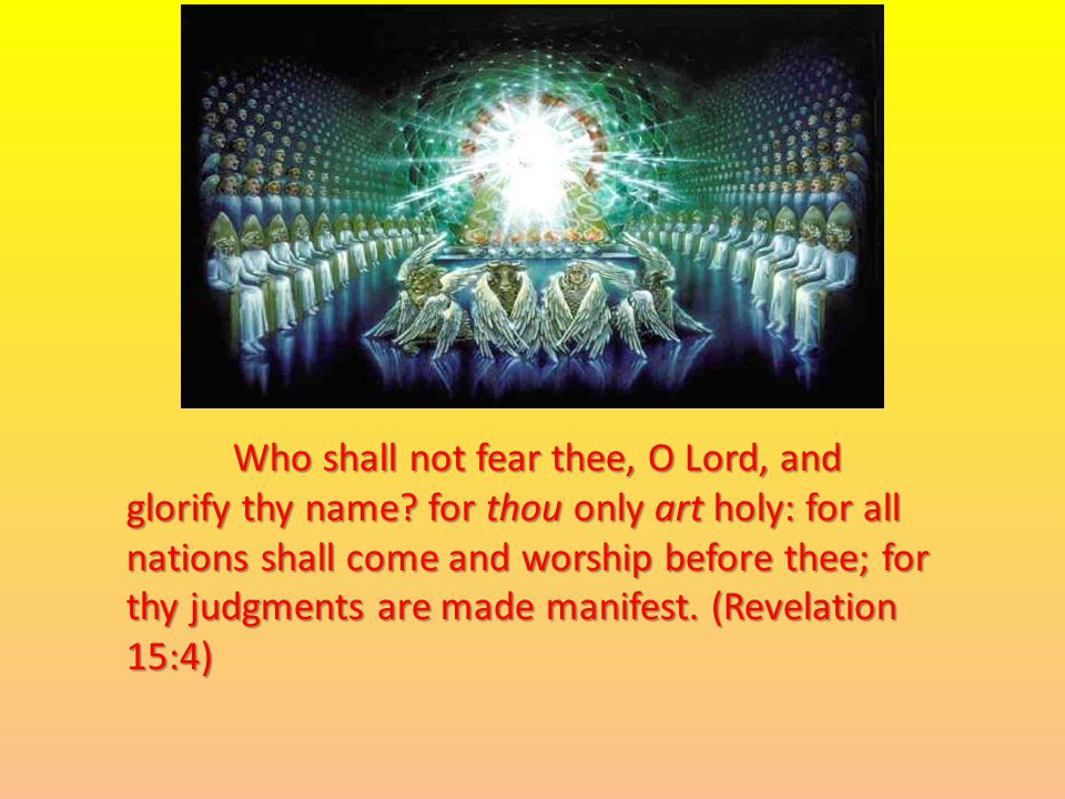 Who shall not fear thee, O Lord, and glorify thy name