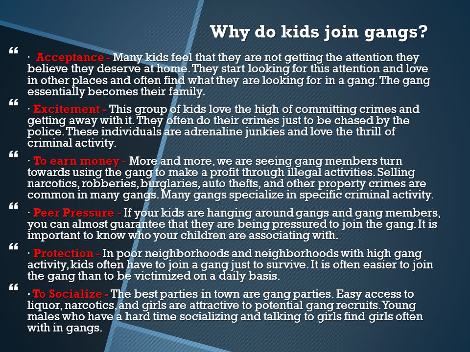 why do teenagers join gangs Teenagers are joining gangs every day why young people join gangs - with many sources that attempt to explain why youth join gangs.