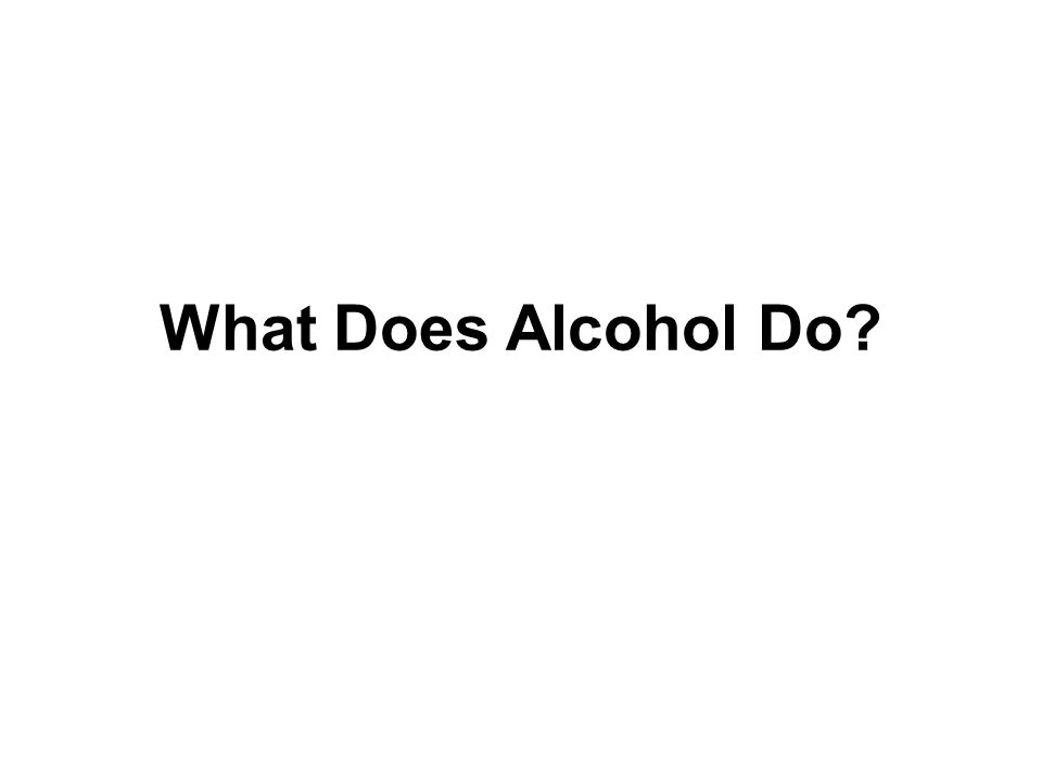What Does Alcohol Do